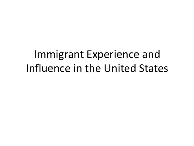 Immigrant Experience and Influence in the United States