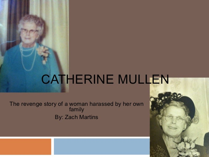 CATHERINE MULLENThe revenge story of a woman harassed by her own                       family                By: Zach Mart...
