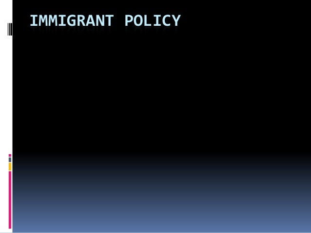 IMMIGRANT POLICY