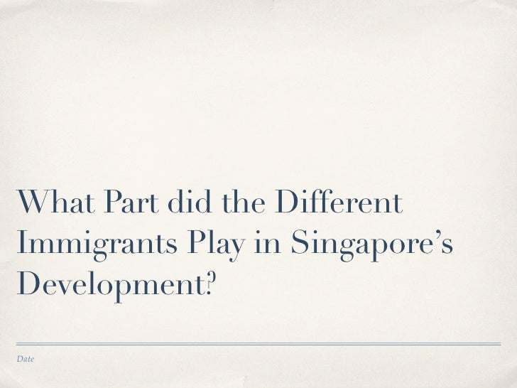 What Part did the Different Immigrants Play in Singapore's Development?  Date