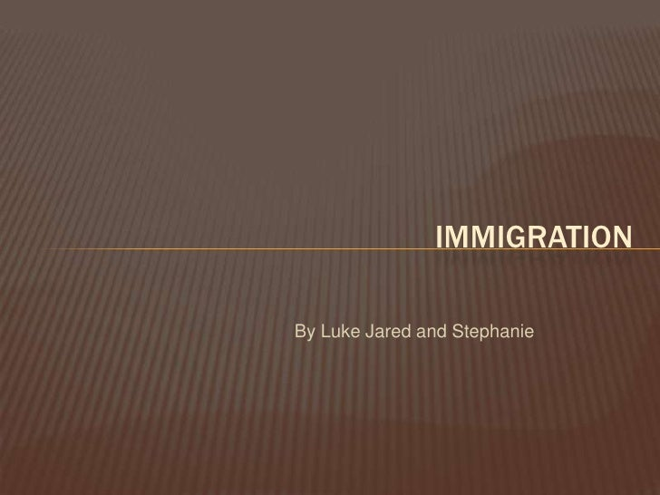 IMMIGRATION  By Luke Jared and Stephanie