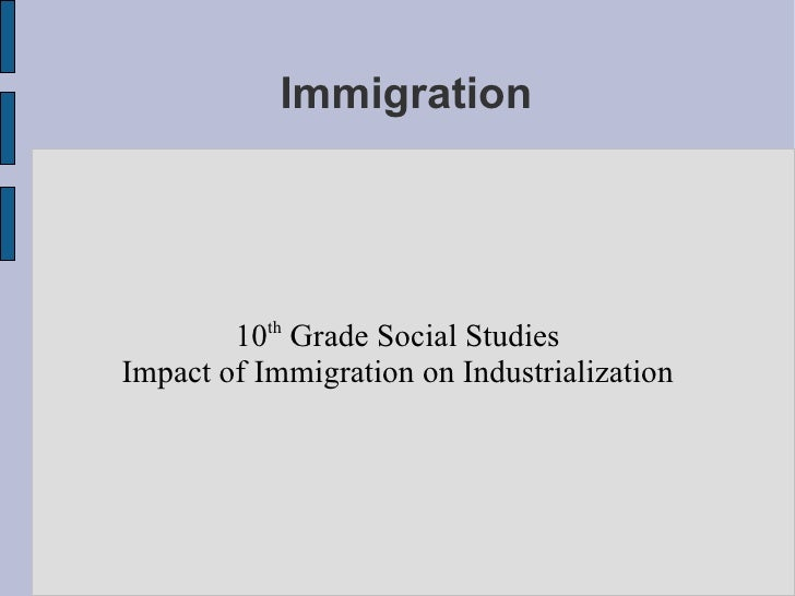 Immigration 10 th  Grade Social Studies Impact of Immigration on Industrialization