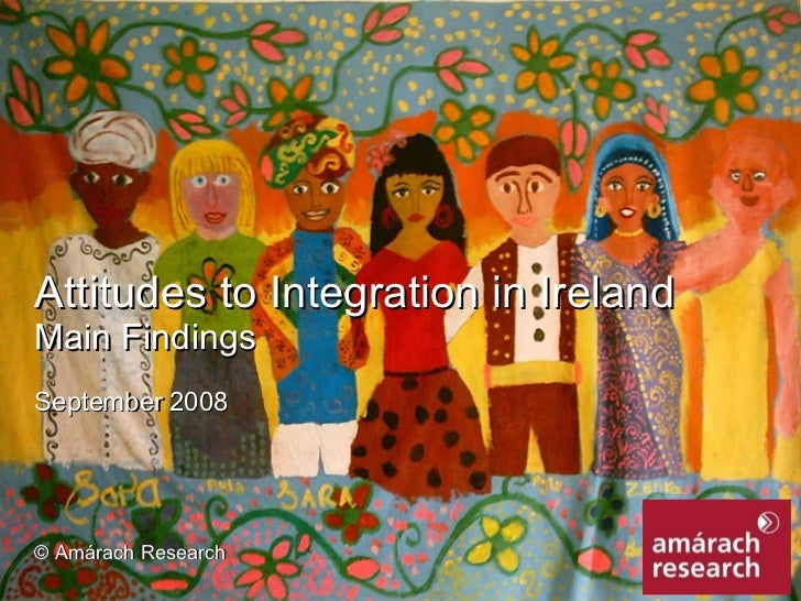 Attitudes to Integration in Ireland Main Findings September 2008 © Amárach Research