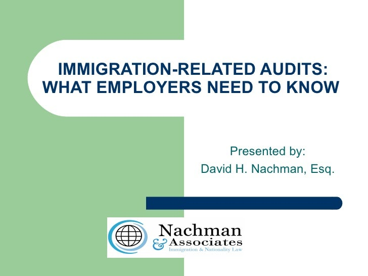 IMMIGRATION-RELATED AUDITS:WHAT EMPLOYERS NEED TO KNOW                   Presented by:              David H. Nachman, Esq.