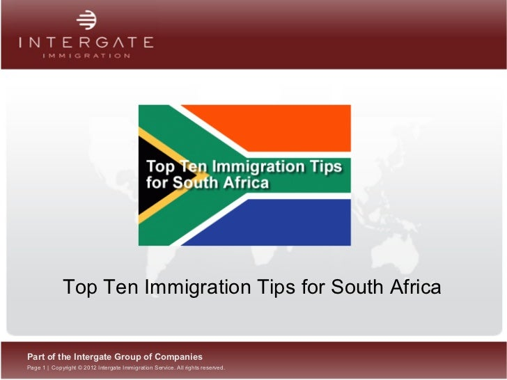 Top Ten Immigration Tips for South AfricaPart of the Intergate Group of CompaniesPage 1 | Copyright © 2012 Intergate Immig...