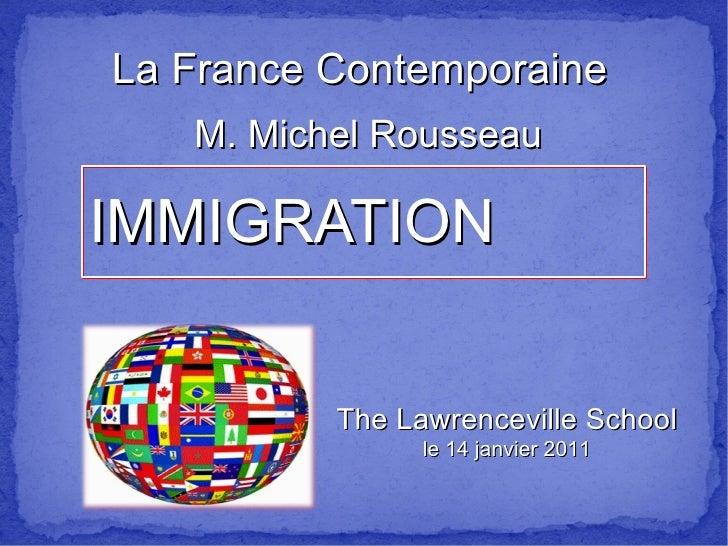 IMMIGRATION La France Contemporaine M. Michel Rousseau The Lawrenceville School le 14 janvier 2011