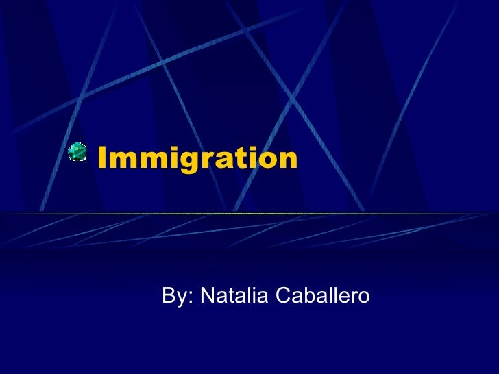 Immigration       By: Natalia Caballero