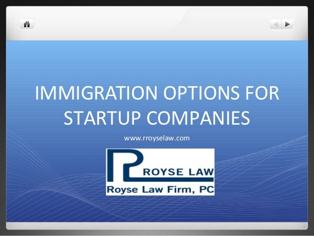 IMMIGRATION OPTIONS FOR  STARTUP COMPANIES        www.rroyselaw.com
