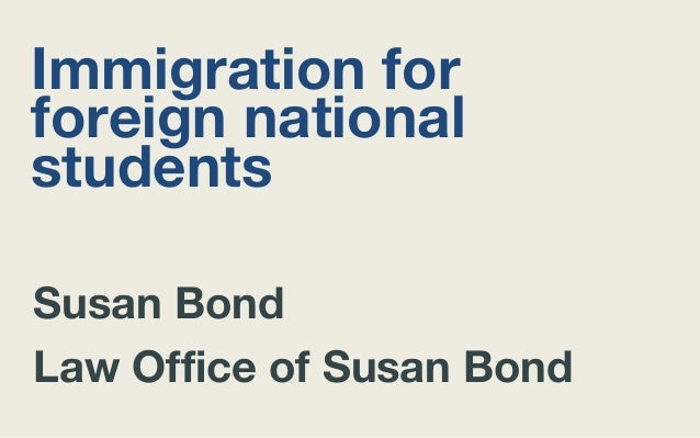 Immigration for foreign national students Susan Bond Law Office of Susan Bond