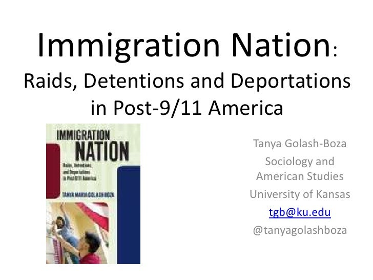 Immigration Nation: Raids, Detentions and Deportations in Post-9/11 America<br />Tanya Golash-Boza<br />Sociology and Amer...