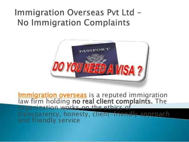 Immigration overseas is a reputed immigration law firm holding no real client complaints. The organization works on the et...
