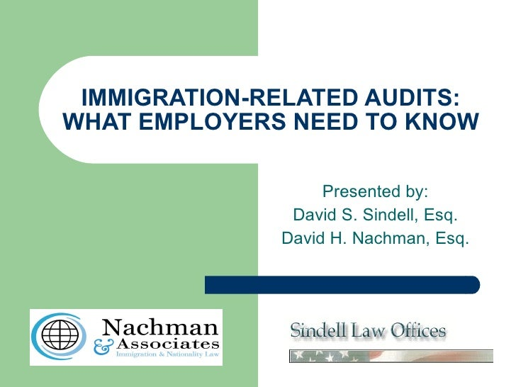 IMMIGRATION-RELATED AUDITS: WHAT EMPLOYERS NEED TO KNOW  Presented by: David S. Sindell, Esq. David H. Nachman, Esq.