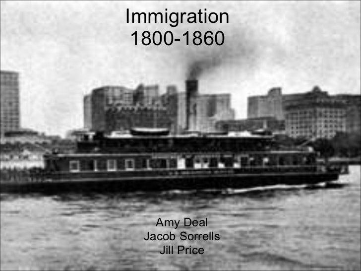 Immigration 1800-1860 Amy Deal Jacob Sorrells Jill Price