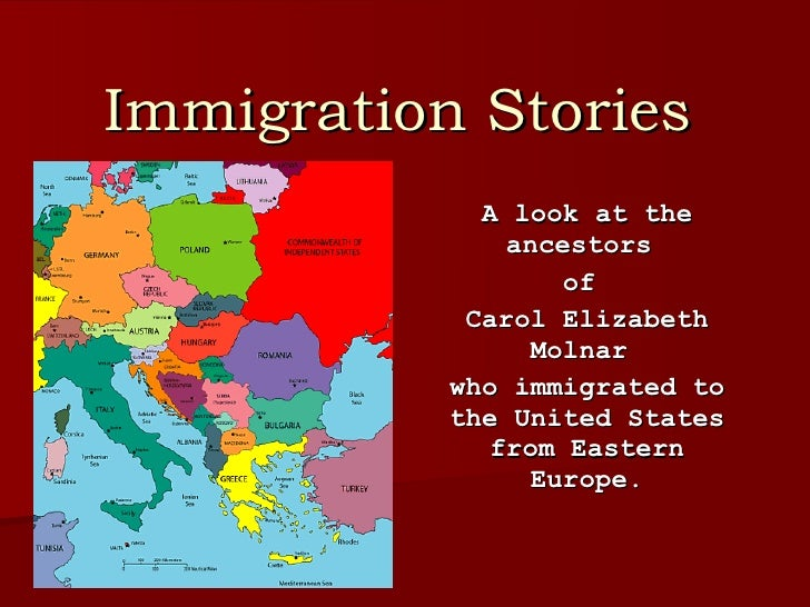 Immigration Stories A look at the ancestors  of  Carol Elizabeth Molnar  who immigrated to the United States from Eastern ...