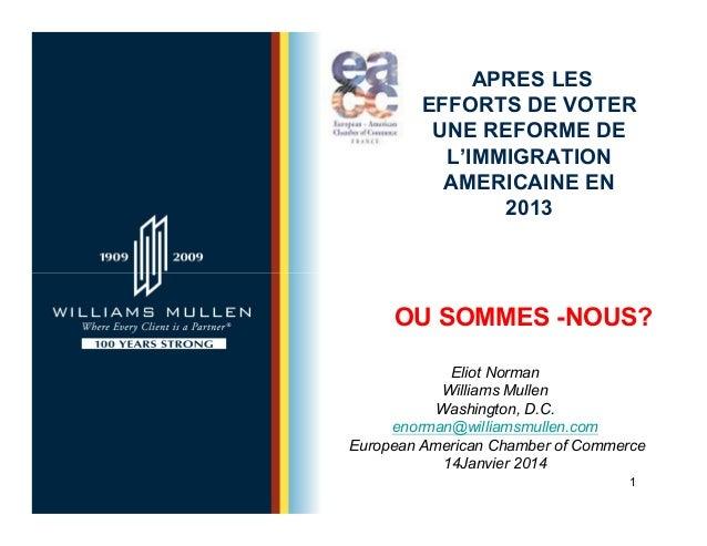 1 APRES LES EFFORTS DE VOTER UNE REFORME DE L'IMMIGRATION AMERICAINE EN 2013 Eliot Norman Williams Mullen Washington, D.C....