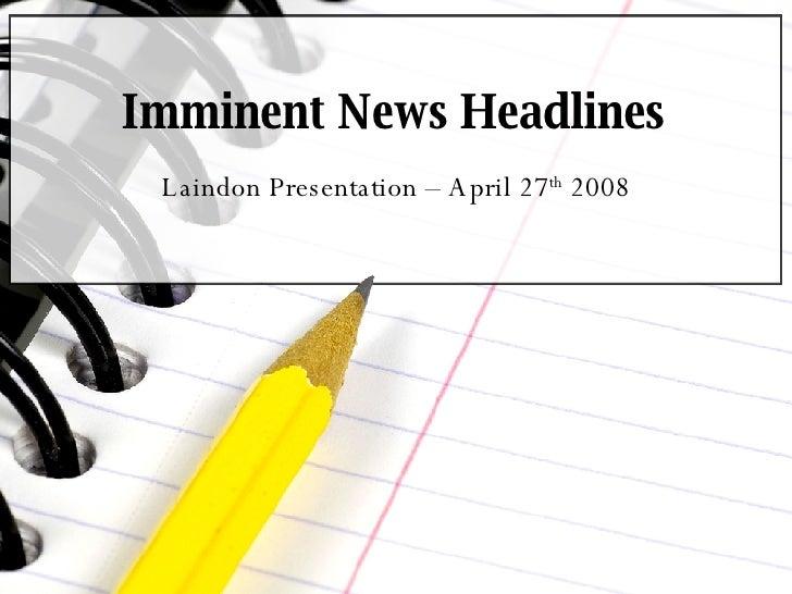 Imminent News Headlines Laindon Presentation – April 27 th  2008