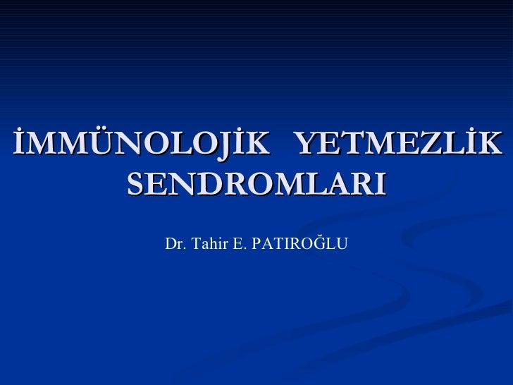 Immünolojik yetmezlik sendromlari (fazlası için www.tipfakultesi.org )