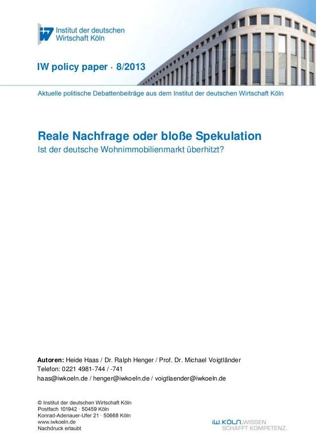 Reale Nachfrage oder bloße SpekulationIst der deutsche Wohnimmobilienmarkt überhitzt?IW policy paper · 8/2013Autoren: Heid...