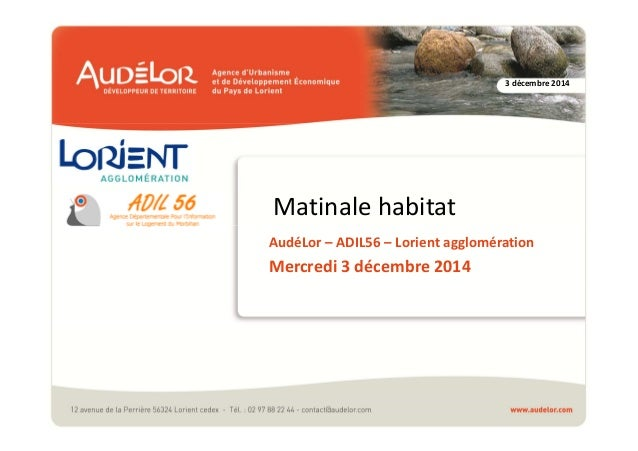 3 décembre 2014  Matinale habitat  AudéLor – ADIL56 – Lorient agglomération  Mercredi 3 décembre 2014