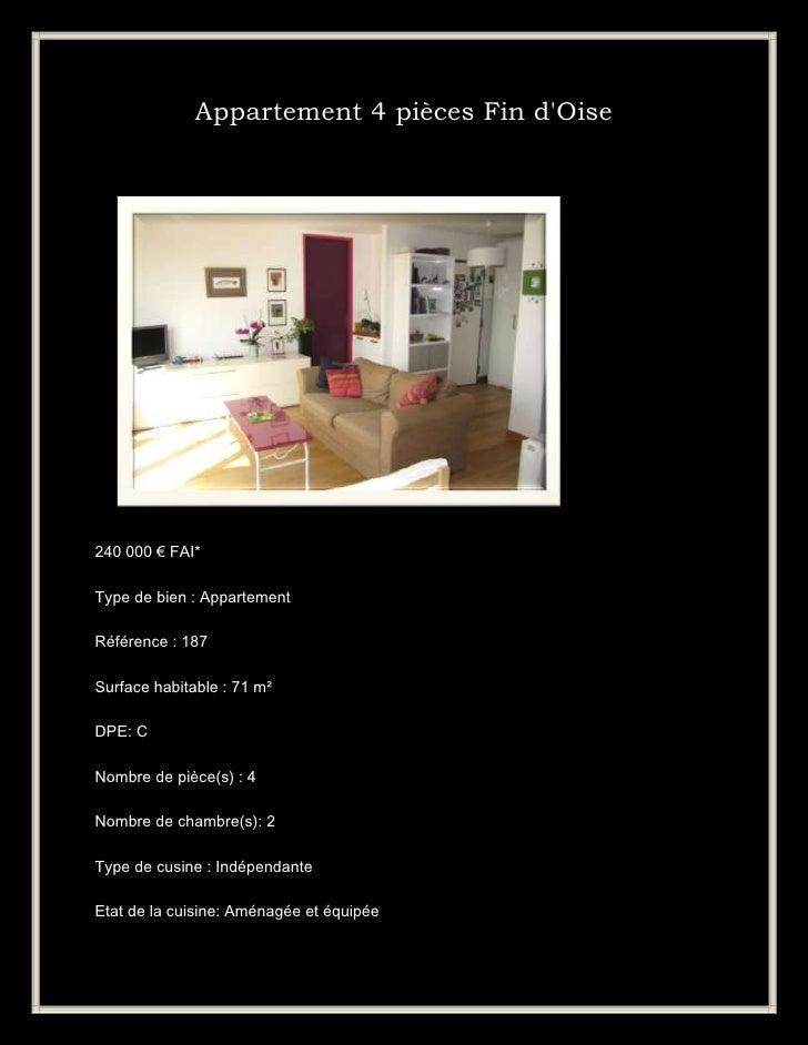 Appartement 4 pièces Fin dOise240 000 € FAI*Type de bien : AppartementRéférence : 187Surface habitable : 71 m²DPE: CNombre...