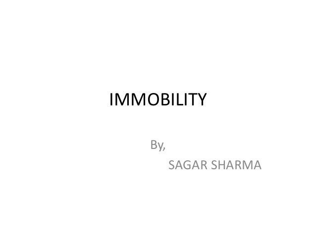 IMMOBILITY    By,          SAGAR SHARMA