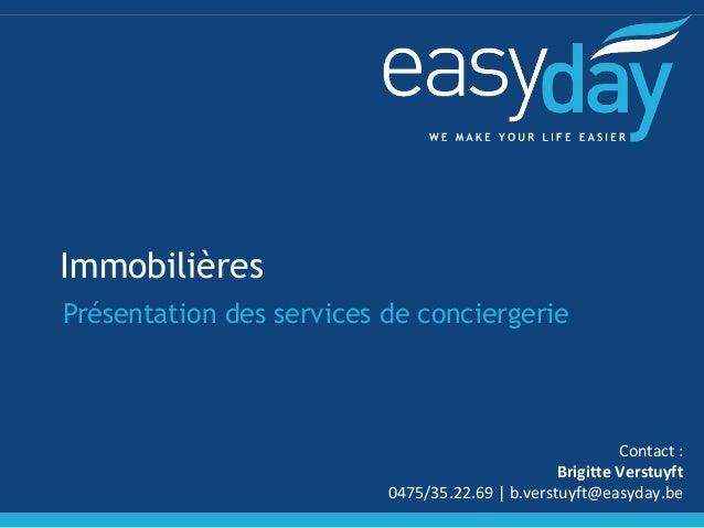 Immobilières  Présentation des services de conciergerie  Contact :  Brigitte Verstuyft  0475/35.22.69 | b.verstuyft@easyda...