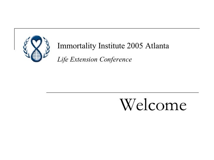 Welcome   Immortality Institute 2005 Atlanta Life Extension Conference