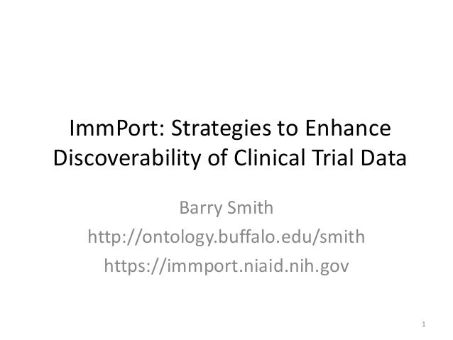 ImmPort: Strategies to Enhance Discoverability of Clinical Trial Data Barry Smith http://ontology.buffalo.edu/smith https:...