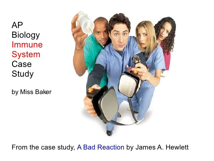 AP Biology Immune System Case Study by Miss Baker From the case study,  A Bad Reaction  by James A. Hewlett