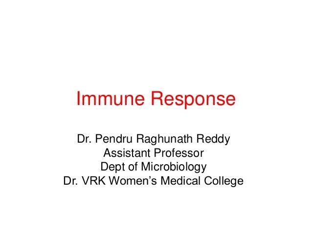 "Immune Response   Dr. Pendru Raghunath Reddy        Assistant Professor        Dept of MicrobiologyDr. VRK Women""s Medical..."
