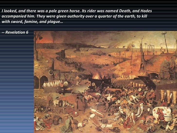 I looked, and there was a pale green horse. Its rider was named Death, and Hades accompanied him. They were given authorit...