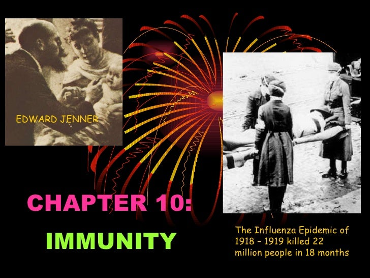 CHAPTER 10: IMMUNITY EDWARD JENNER The Influenza Epidemic of 1918 – 1919 killed 22 million people in 18 months