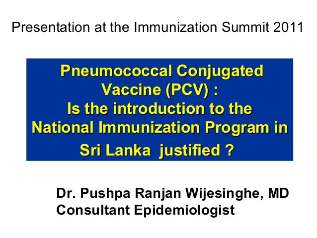 Presentation at the Immunization Summit 2011  Pneumococcal Conjugated Vaccine (PCV) : Is the introduction to the National ...