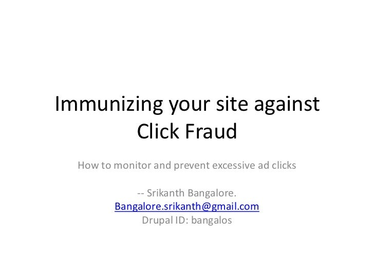Immunizing your site against Click Fraud<br />How to monitor and prevent excessive ad clicks<br />-- Srikanth Bangalore.<b...