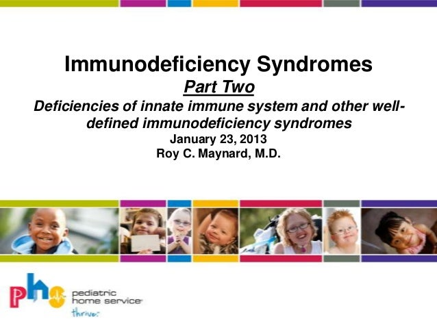 Immunodeficiency Syndromes Part Two Deficiencies of innate immune system and other well- defined immunodeficiency syndrome...