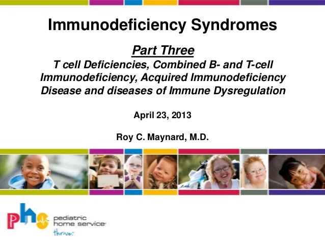 Immunodeficiency Syndromes Part Three T cell Deficiencies, Combined B- and T-cell Immunodeficiency, Acquired Immunodeficie...