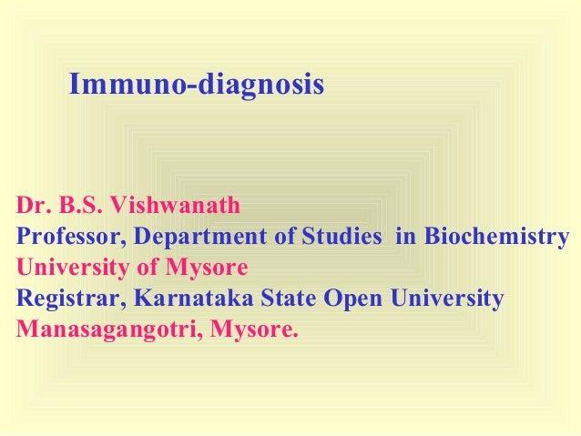 Immuno-diagnosis Dr. B.S. Vishwanath Professor, Department of Studies in Biochemistry University of Mysore Registrar, Karn...