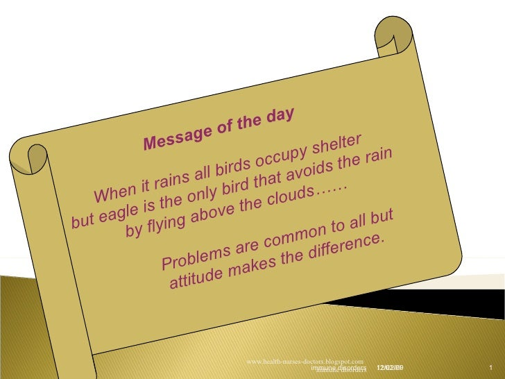 06/07/09 immune disorders Message of the day When it rains all birds occupy shelter but eagle is the only bird that avoids...