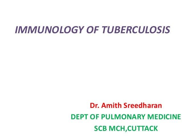 IMMUNOLOGY OF TUBERCULOSIS              Dr. Amith Sreedharan         DEPT OF PULMONARY MEDICINE               SCB MCH,CUTT...