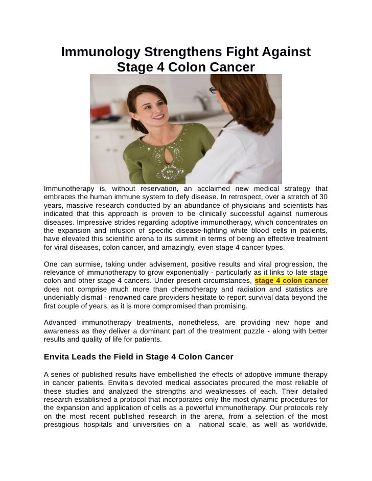 Immunology Strengthens Fight Against            Stage 4 Colon CancerImmunotherapy is, without reservation, an acclaimed ne...