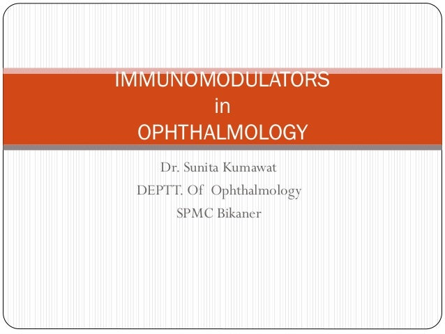 Dr. Sunita Kumawat DEPTT. Of Ophthalmology SPMC Bikaner IMMUNOMODULATORS in OPHTHALMOLOGY