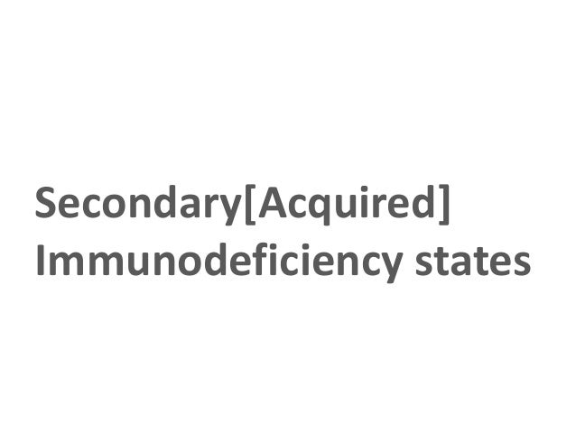Secondary[Acquired]Immunodeficiency states