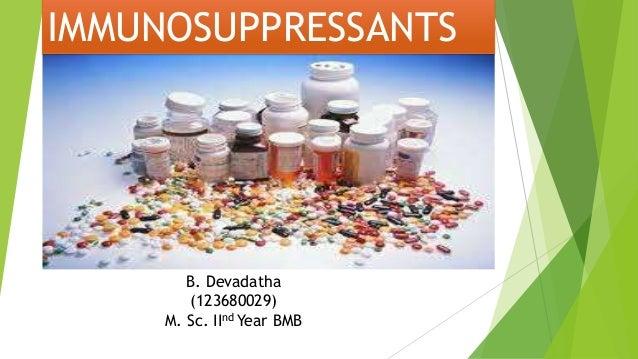 IMMUNOSUPPRESSANTS  PRESENTED BY B.DEVADATHA M.SCII BMB DEPT .OF BMB  B. Devadatha (123680029) M. Sc. IInd Year BMB