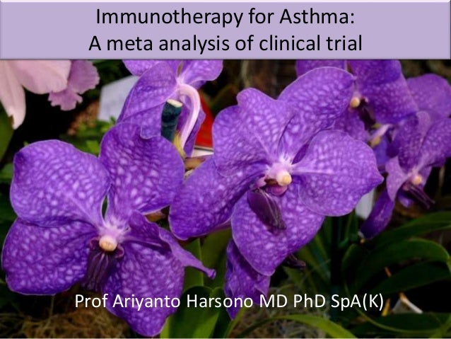 Immunotherapy for Asthma: A meta analysis of clinical trial  Prof Ariyanto Harsono MD PhD SpA(K) Prof Ariyanto Harsono MD ...