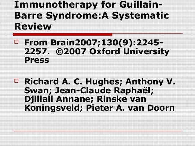 Immunotherapy for Guillain- Barre Syndrome:A Systematic Review  From Brain2007;130(9):2245- 2257. ©2007 Oxford University...