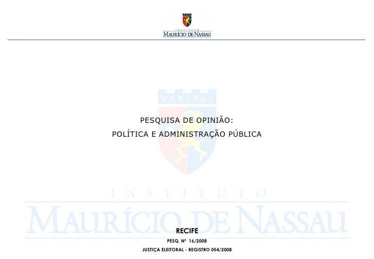 PESQUISA DE OPINIÃO: POLÍTICA E ADMINISTRAÇÃO PÚBLICA RECIFE PESQ. Nº  16/2008 JUSTIÇA ELEITORAL - REGISTRO 054/2008