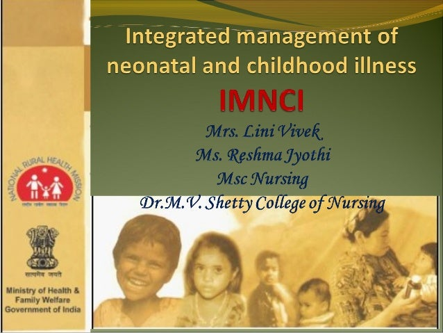 DEFINITION:IMNCI is an integrated approach to child health thatfocuses on the well being of the whole child. Itfocussed p...