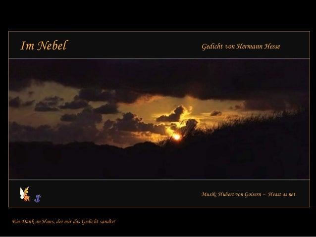 Im Nebel Gedicht von Hermann Hesse  Musik: Hubert von Goisern ~ Heast as net  Ein Dank an Hans, der mir das Gedicht sandte...