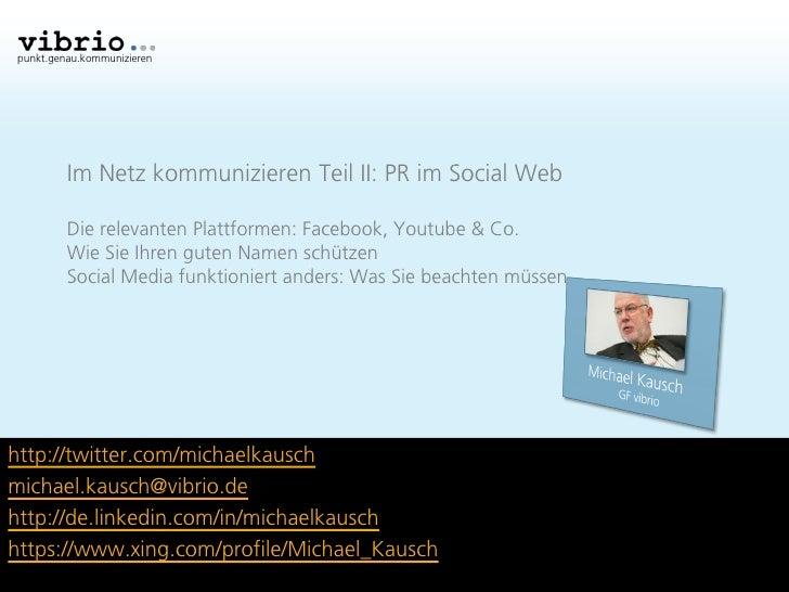 punkt.genau.kommunizieren         Im Netz kommunizieren Teil II: PR im Social Web         Die relevanten Plattformen: Face...