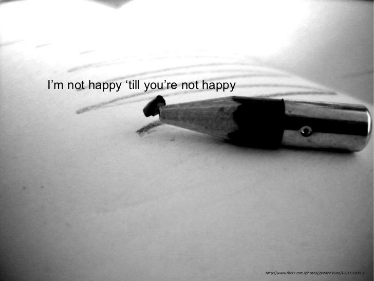 Im Not Happy Till You're Not Happy